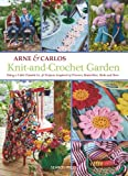 Arne & Carlos Knit-and-crochet Garden: Bring a Little Outside In with 36 Projects Inspired by Flowers, Butterflies, Birds and Bees