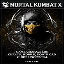Mortal Kombat X Game Characters Cheats, Mobile, Download Guide Unofficial Audiobook by Chala Dar Narrated by tim titus