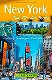 Reiseführer New York - Zeit für das Beste: Highlights - Geheimtipps - Wohlfühlen am Times Square, Fifth Avenue, Wall Street und der Freiheitsstatue. Mit Tipps von echten New Yorkern