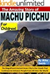 The Amazing Story of Machu Picchu for...