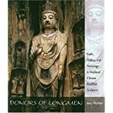 Donors of Longmen: Faith, Politics, and Patronage in Medieval Chinese Buddhist Sculpture ~ Amy McNair