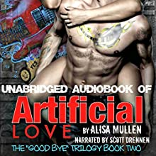 Artificial Love: Good Bye Trilogy, Book 2 (       UNABRIDGED) by Alisa Mullen Narrated by Scott Drennen