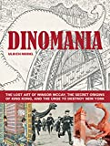 Ulrich Merkl Dinomania : The Lost Art of Winsor McCay, The Secret Origins of King Kong, and The Urge To Destroy New York