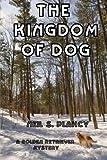 The Kingdom of Dog: A Golden Retriever Mystery