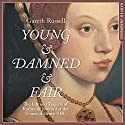Young and Damned and Fair: The Life and Tragedy of Catherine Howard at the Court of Henry VIII Audiobook by Gareth Russell Narrated by Jenny Funnell
