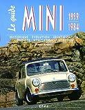Le guide Mini 1959-1984 : Historique, évolution, identification, conduite, utilisation, entretien
