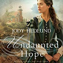 Undaunted Hope: Beacons of Hope, Book 3 | Livre audio Auteur(s) : Jody Hedlund Narrateur(s) : Becky Doughty