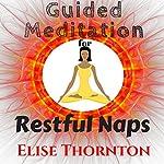 Guided Meditation for Restful Naps   Elise Thornton