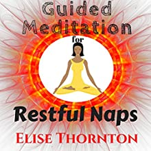Guided Meditation for Restful Naps Speech by Elise Thornton Narrated by Kelly Blanchard
