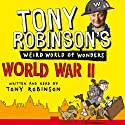 Tony Robinson's Weird World of Wonders! World War II (       UNABRIDGED) by Tony Robinson Narrated by Tony Robinson