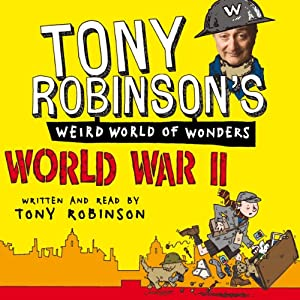 Tony Robinson's Weird World of Wonders! World War II Audiobook