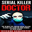 Serial Killer Doctor: Top 10 Most Evil Doctor Serial Killers to Ever Live - Learn the True Stories of Their Crimes Audiobook by Richard Berrington Narrated by Persephone Rose