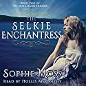 The Selkie Enchantress: Seal Island Trilogy, Book 2 Audiobook by Sophie Moss Narrated by Hollis McCarthy