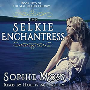 The Selkie Enchantress: Seal Island Trilogy, Book 2 | [Sophie Moss]