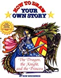 How To Draw Your Own Story: Dragon Knight And The Princess (0812543130) by Bolognese, Don