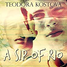 A Sip of Rio Audiobook by Teodora Kostova Narrated by Alexander Doddy