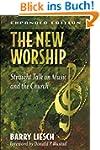 New Worship, The: Straight Talk on Mu...