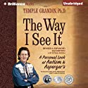 The Way I See It: A Personal Look at Autism & Asperger's (Revised and Expanded Edition) (       UNABRIDGED) by Temple Grandin Narrated by Laural Merlington
