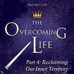 The Overcoming Life, Pt. 4: Reclaimin...