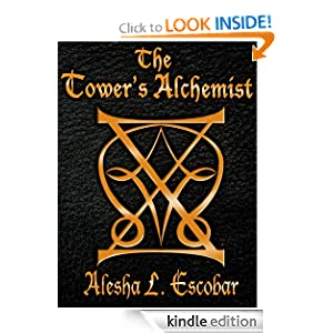 Free Kindle Book: The Tower's Alchemist (The Gray Tower Trilogy), by Alesha Escobar. Publication Date: September 28, 2011