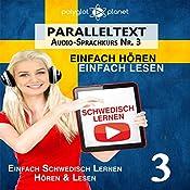 Schwedisch Lernen - Einfach Lesen | Einfach Hören Paralleltext: Einfach Schwedisch Lernen Hören & Lesen (Schwedisch Audio-Sprachkurs) (Volume 3) |  Polyglot Planet