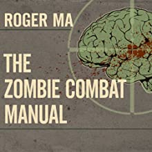The Zombie Combat Manual: A Guide to Fighting the Living Dead (       UNABRIDGED) by Roger Ma Narrated by Kris Koscheski