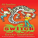Gecko Gladiator: S.W.I.T.C.H., Book 10 | Ali Sparkes