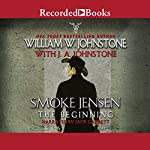 Smoke Jensen, the Beginning | William W. Johnstone,J. A. Johnstone
