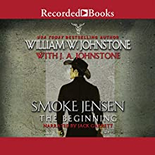 Smoke Jensen, the Beginning (       UNABRIDGED) by William W. Johnstone, J. A. Johnstone Narrated by Jack Garrett