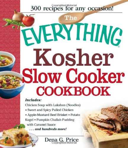 The Everything Kosher Slow Cooker Cookbook: Includes Chicken Soup With Lukshen Noodles, Apple-Mustard Beef Brisket, Sweet And Spicy Pulled Chicken, ... Pudding With Caramel Sauce And Hundreds More! front-490800
