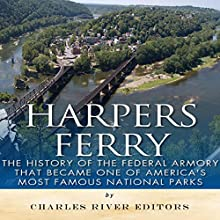 Harpers Ferry: The History of the Federal Armory That Became One of America's Most Famous National Parks (       UNABRIDGED) by Charles River Editors Narrated by Jannie Meisberger