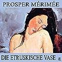 Die etruskische Vase Hörbuch von Prosper Mérimée Gesprochen von: Helmut Hafner