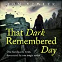 That Dark Remembered Day (       UNABRIDGED) by Tom Vowler Narrated by Russell Bentley