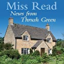 News from Thrush Green Audiobook by Miss Read Narrated by Gwen Watford