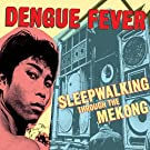 Dengue Fever Presents: Sleepwalking Through The Mekong