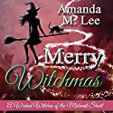 Merry Witchmas: A Wicked Witches of the Midwest Short: Wicked Witches of the Midwest Shorts, Book 10 Audiobook by Amanda M. Lee Narrated by Maria Hostage