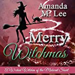 Merry Witchmas: A Wicked Witches of the Midwest Short: Wicked Witches of the Midwest Shorts, Book 10 | Amanda M. Lee