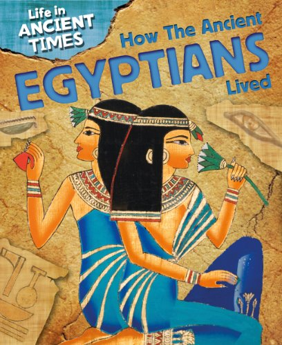 How the Ancient Egyptians Lived (Life in Ancient Times)