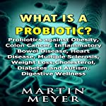 What Is a Probiotic? Probiotics Against Obesity, Colon Cancer, Inflammatory Bowel Disease... | Martin Meyer