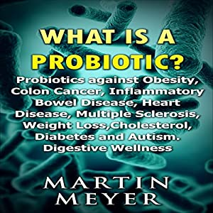 What Is a Probiotic? Probiotics Against Obesity, Colon Cancer, Inflammatory Bowel Disease... Audiobook