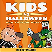 Kids vs Halloween: How to Scare Monsters Audiobook by  Red Cat Reading Narrated by  Red Cat Reading