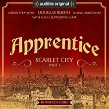 Apprentice - Scarlet City - Part I: An Audible Original Drama Performance by Rebecca Gablé Narrated by Douglas Booth, Miriam Margolyes, Alison Steadman, Finty Williams, Tracy-Ann Oberman, Raymond Coulthard