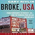 Broke, USA: From Pawnshops to Poverty, Inc. - How the Working Poor Became Big Business (       UNABRIDGED) by Gary Rivlin Narrated by Scott Sowers