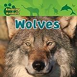 Wolves (Amazing Animals (Gareth Stevens Library))