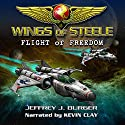 Wings of Steele: Flight of Freedom, Book 2 (       UNABRIDGED) by Jeffrey Burger Narrated by Kevin Clay