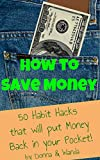 How to Save Money: 50 Habit Hacks that will put the cash back in your pocket