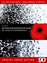 In The Footsteps of War: 90 Years of Remembrance (Special eBook Edition)