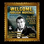 Welcome, Foolish Mortals, Revised Edition: The Life and Voices of Paul Frees | Ben Ohmart,June Foray - foreword,Keith Scott - afterword
