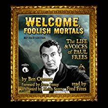 Welcome, Foolish Mortals, Revised Edition: The Life and Voices of Paul Frees (       UNABRIDGED) by Ben Ohmart, June Foray - foreword, Keith Scott - afterword Narrated by Fred Frees