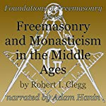 Freemasonry and Monasticism in the Middle Ages: Foundations of Freemasonry Series | Robert I. Clegg